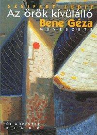 Bene Géza (monográfia), Új Művészet Kiadó, Budapest, 2001